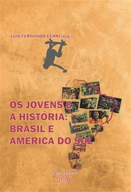 Os jovens e a História: Brasil e América do Sul – CERRI,  Luís Fernando. 2018 – Por Adriana Silva Teles Boudoux (UDESC – SC)